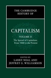 The Cambridge History of Capitalism: Volume 2, The Spread of Capitalism: From 1848 to the Present