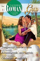 Romana Gold 7. kötet: Tengernyi vörös rózsa; Államügyek, szívügyek; Őfelsége, a csábító