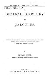 A General Geometry and Calculus: Including Part I. of the General Geometry, Treating of Loci in a Plane; and an Elementary Course in the Diffential and Integral Calculus