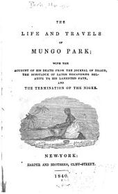 The Life and Travels of Mungo Park: With the Account of His Death from the Journal of Isaaco, the Substance of the Later Discoveries Relative to His Lamented Fate, and the Termination of the Niger