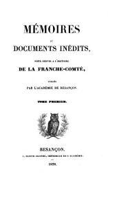 Mémoires et documents inédits [in -8ö pour servir à l'histoire de la Franche-Comté: Volumes1à2