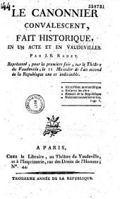 Le Canonnier convalescent, fait historique en un acte et en vaudevilles, par J. B. Radet, représenté, pour la première fois, sur le théâtre du Vaudeville, le 11 messidor... an second [-29 juin 1794]