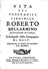 Vita del venerabile cardinale Roberto Bellarmino arcivescovo di Capua, e religioso della compagnia di Gesù. Descritta da un divoto del medesimo ven. cardinale