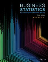 Business Statistics: For Contemporary Decision Making, 9th Edition: For Contemporary Decision Making, Edition 9