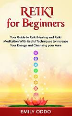 Reiki for Beginners: Your Guide to Reiki Healing and Reiki Meditation With Useful Techniques to Increase Your Energy and Cleansing your Aura