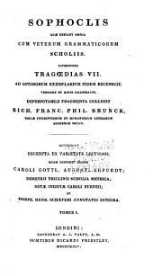 Quæ extant omnia cum veterum grammaticorum scholiis superstites tragœdias VII. ad optimorum exemplarium fidem recensuit: versione et notis illustravit, Volume 1