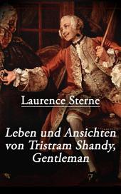 Leben und Ansichten von Tristram Shandy, Gentleman (Vollständige deutsche Ausgabe): Leben und Meinungen des Herrn Tristram Shandy