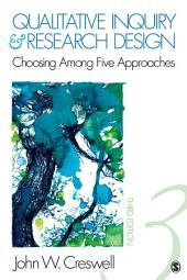 Qualitative Inquiry and Research Design: Choosing Among Five Approaches, Edition 3
