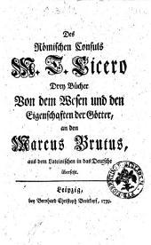 Des Römischen Consuls M. T. Cicero Drey Bücher von dem Wesen und den Eigenschaften der Goötter ... aus dem Lateinischen in das Deutsche übersetzt