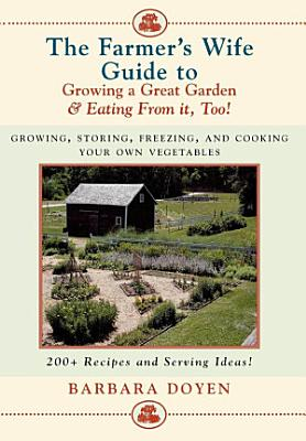 The Farmer s Wife Guide To Growing A Great Garden And Eating From It  Too  PDF