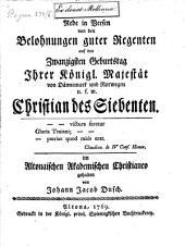 Rede in Versen von den Belohnungen guter Regenten auf den 20. Geburtstag I. K. M. von Dännemark ... Christian VII.