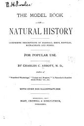The Model Book of Natural History: Comprising Descriptions of Mammals, Birds, Reptiles, Batrachians and Fishes. For Popular Use