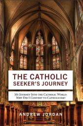 The Catholic Seeker's Journey: My Journey Into the Catholic World
