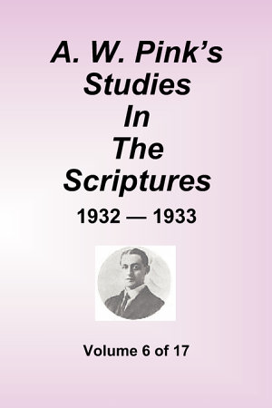 A W  Pink s Studies in the Scriptures   1932 33  Volume 6 of 17