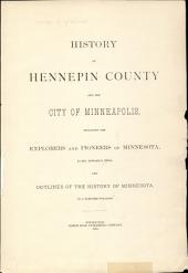 History of Hennepin County and the City of Minneapolis: Including the Explorers and Pioneers of Minnesota, by Rev. Edward D. Neill, and Outlines of the History of Minnesota, by J. Fletcher Williams