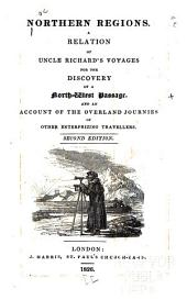 Northern Regions: A Relation of Uncle Richard's Voyages for the Discovery of a Northwest Passage, and an Account of the Overland Journeys of Other Enterprizing Travellers