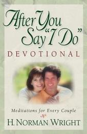 "After You Say ""I Do"" Devotional: Meditations for Every Couple"
