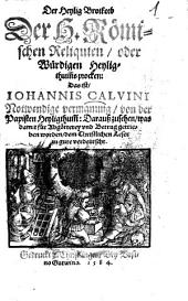 Der Heylige Brotkorb Der H. Römischen Reliquien oder Würdigen Heyligthums procken: Das ist Johannis Calvini Notwendige vermanung von der Papisten Heyligthum ...