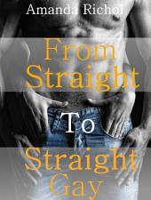 From Straight to Straight Gay (First Time Gay Virgin Erotica)
