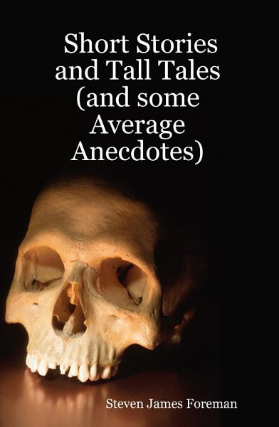 Short Stories and Tall Tales  and Some Average Anecdotes  PDF