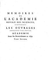 Mémoires de l'Académie royale des sciences, contenant les ouvrages adoptez par cette académie avant son renouvellement en 1699