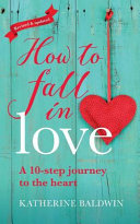 How to Fall in Love - A 10-Step Journey to the Heart