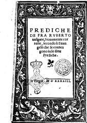 Prediche de fra Ruberto uulgare, nouamente corrette, secondo li Euangelii che se contengono in le ditte prediche