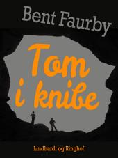 Tom i knibe