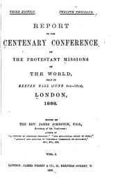 Report of the Centenary Conference on the Protestant Missions of the World: Held in Exeter Hall (June 9th-19th), London, 1888, Volume 1