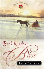 Back Roads to Bliss (Saskatchewan Saga Book #6): A Novel