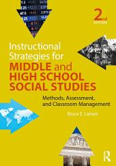 Instructional Strategies for Middle and High School Social Studies: Methods, Assessment, and Classroom Management, Edition 2