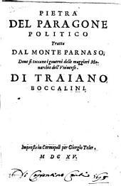 Pietra del paragone politico tratta dal monte Parnaso, doue si toccano i gouerni delle maggiori monarchie dell'vniuerso. Di Traiano Boccalini