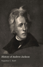 History of Andrew Jackson: Pioneer, Patriot, Soldier, Politician, President, Volume 2
