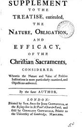 A Supplement to the Treatise, Entituled, The Nature, Obligation, and Efficacy, of the Christian Sacraments, Considered. ... By the Same Author