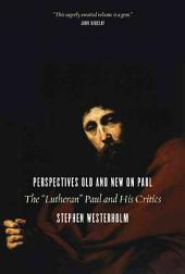 "Perspectives Old and New on Paul: The ""Lutheran"" Paul and His Critics"