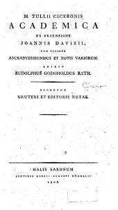 M. Tullii Ciceronis Academica ex recensione Joannis Davisii: cum ejusdem animadversionibus et notis variorum