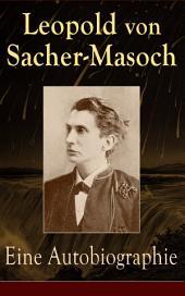 Eine Autobiographie (Vollständige Ausgabe): Memoiren des Namenspatrons des Masochismus