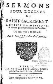 Sermons pour l'Octave du Saint Sacrement à l'usage des missions...