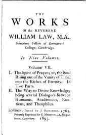 The spirit of prayer. The way to divine knowledge; being several dialogues between Humanus, Academicus, Rusticus, and Theophilus