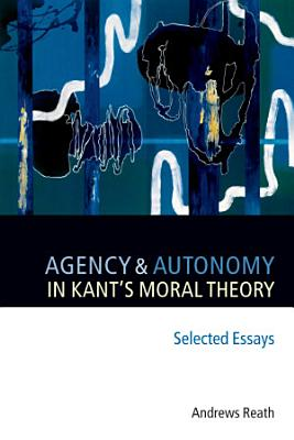 Agency and Autonomy in Kant s Moral Theory