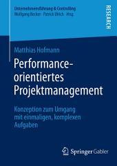 Performance-orientiertes Projektmanagement: Konzeption zum Umgang mit einmaligen, komplexen Aufgaben