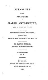 Memoirs of the Private Life of Marie Antoinette, Queen of France and Navarre: To which are Added, Recollections, Sketches, and Anecdotes, Illustrative of the Reigns of Louis XIV, Louis XV, and Louis XVI.