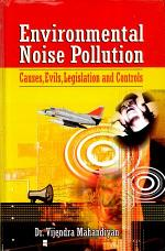 Environmental Noise Pollution (Causes, Evils, Legislation and Controls)