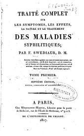 Traité complet sur les symptomes, les effets, la nature et le traitement des maladies syphilitiques: Tome premier, Volume1