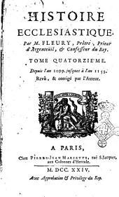 Histoire ecclesiastique, par m. Fleury, prêtre, prieur d'Argenteuil, et confesseur du roi. Tome premier [-vingtiéme]: Depuis l'an 1099. jusques à l'an 1153. Revû, & corrigé par l'auteur, Volume14