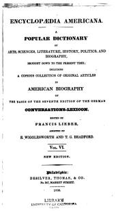 Encyclopædia Americana: A Popular Dictionary of Arts, Sciences, Literature, History, Politics, and Biography, Brought Down to the Present Time ; Including a Copious Collection of Original Articles in American Biography ; on the Basis of the Seventh Edition of the German Conversations-Lexicon, Volume 6