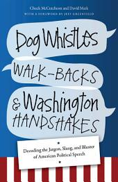 Dog Whistles, Walk-Backs, and Washington Handshakes: Decoding the Jargon, Slang, and Bluster of American Political Speech