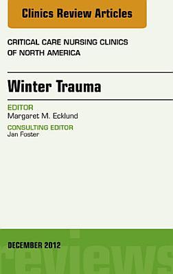Winter Trauma  An Issue of Critical Care Nursing Clinics   E Book PDF