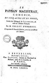 Le paysan magistrat, comédie en 5 actes et en prose, imitée de Calderon