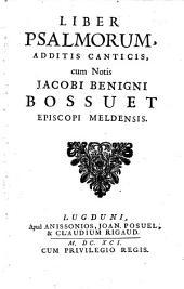 Liber Dsalmorum additis canticis cum notis Jacobi Benigni Bossuet